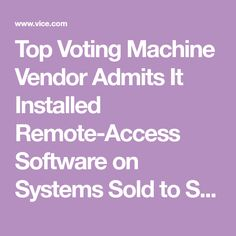 Top Voting Machine Vendor Admits It Installed Remote-Access Software on Systems Sold to States - VICE Voting System, 2016 Presidential Election, It Network, Remote, Software, Politics, Lettering, Top, Drawing Letters