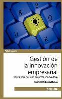 Gestión de la innovación empresarial : claves para ser una empresa innovadora / Juan Vicente García Manjón