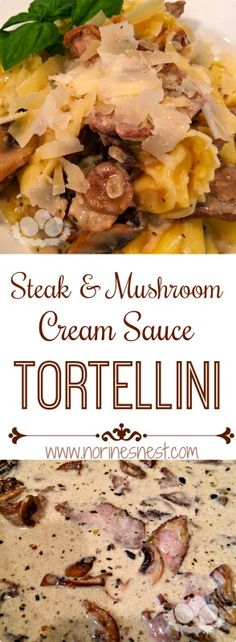 Cheese filled tortellini in a rich creamy mushroom and steak sauce topped with shaved Parmesan...absolutely the BEST!