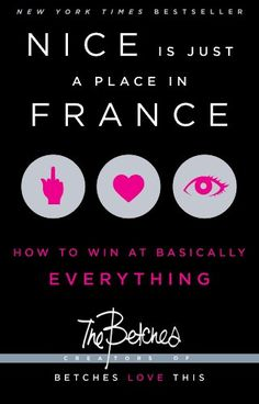 Nice Is Just a Place in France: How to Win at Basically Everything by The Betches http://www.amazon.com/dp/1451687761/ref=cm_sw_r_pi_dp_OTCdub0N09NH4