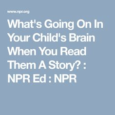 What's Going On In Your Child's Brain When You Read Them A Story?  : NPR Ed : NPR
