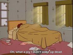 "Daria, quote – ""Oh what a joy, I didn't wake up dead."" Daria, quote – ""Oh what a joy, I didn't wake up dead. Daria Morgendorffer, Daria Quotes, Mood Quotes, Daria Memes, Quotes Positive, Happy Quotes, Quote Aesthetic, Aesthetic Anime, Retro Aesthetic"
