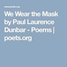 We Wear the Mask - We wear the mask that grins and lies We Wear, How To Wear, Invisible Man, American Literature, Poems, Poetry, Verses, Poem