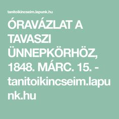 ÓRAVÁZLAT A TAVASZI ÜNNEPKÖRHÖZ, 1848. MÁRC. 15. - tanitoikincseim.lapunk.hu Rage, March, Mac