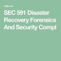 SEC 591 Disaster Recovery Forensics And Security Complete Course Devry Devry University, Forensics, Recovery, Survival Tips, Healing