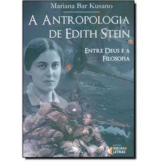 Antropologia de Edith Stein, A: Entre Deus e a Filosofia