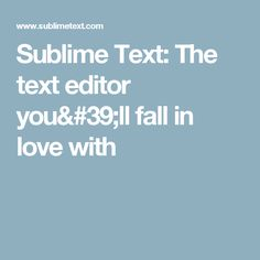 Sublime Text: The text editor you'll fall in love with