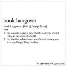 All bookworms can understand this. There's nothing worse than a book hangover!