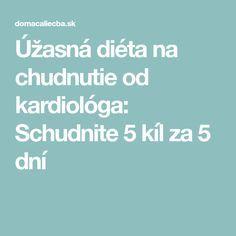 Úžasná diéta na chudnutie od kardiológa  Schudnite 5 kíl za 5 dní. Ľudmila  Karnišová · prírodnou cestou ku krase f3b1c36f1ad