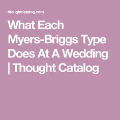 What Each Myers-Briggs Type Does At A Wedding | Thought Catalog