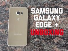 Samsung Galaxy Edge+ Unboxing ~ SpanglishReview