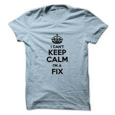I can't keep calm I'm a FIX T-Shirts, Hoodies. Check Price Now ==► https://www.sunfrog.com/Names/I-cant-keep-calm-Im-a-FIX.html?id=41382