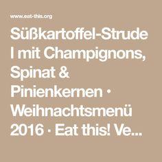 Süßkartoffel-Strudel mit Champignons, Spinat & Pinienkernen • Weihnachtsmenü 2016 · Eat this! Vegan Food & Lifestyle