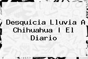 http://tecnoautos.com/wp-content/uploads/imagenes/tendencias/thumbs/desquicia-lluvia-a-chihuahua-el-diario.jpg Noticias De Chihuahua. Desquicia lluvia a Chihuahua | El Diario, Enlaces, Imágenes, Videos y Tweets - http://tecnoautos.com/actualidad/noticias-de-chihuahua-desquicia-lluvia-a-chihuahua-el-diario/
