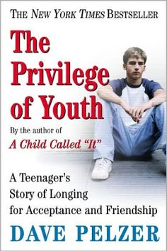 The Privilege of Youth:  When Dave Pelzer was a teenager.