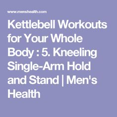 Kettlebell Workouts for Your Whole Body : 5. Kneeling Single-Arm Hold and Stand | Men's Health