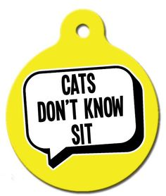 Cats Don't Know Sit Dog ID Tag