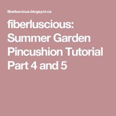fiberluscious: Summer Garden Pincushion Tutorial Part 4 and 5