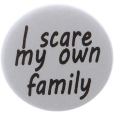 """I scare my own family 1.25"""" Pinback Button Pin Goth Emo Punk Rude Dark... ($0.89) ❤ liked on Polyvore"""