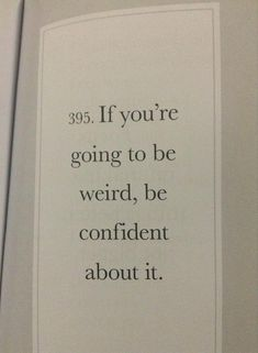 I will be confident of my weirdness.