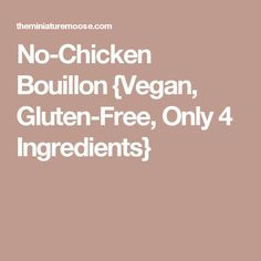 No-Chicken Bouillon {Vegan, Gluten-Free, Only 4 Ingredients}