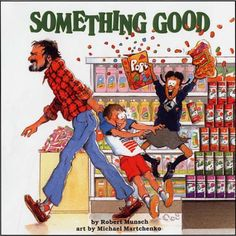 Something Good by Robert Munsch - Great Book.