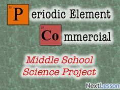 Project Based Learning Science   Grades 5, 6, 7, 8   Your element has been disrespected by the media! Create a commercial to show the world who and what your element is and just how valuable it can be!   Common Core and Next Generation Aligned   PBL