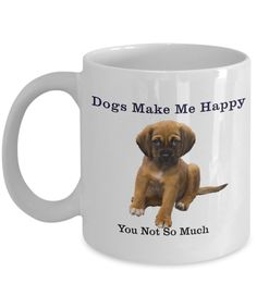 """Dog Series """"Dogs Make Me Happy, You Not So Much"""" Puppy Mug for dog lovers. This beautifully designed coffee mug is a great way to express yourself and would be Funny Puppy Memes, Funny Dog Videos, Funny Animal Pictures, Funny Dogs, Funny Animals, Cute Animals, Animal Pics, Animal Memes, Fancy Dog Collars"""