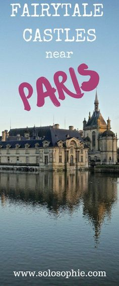 FAIRYTALE CASTLES: DAY TRIPS FROM PARIS   solosophie