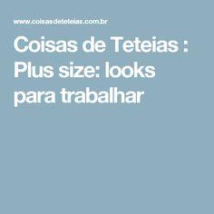 Coisas de Teteias : Plus size: looks para trabalhar