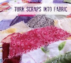Turn Fabric Scraps into Yardagehttp://thesewingloftblog.com/2012/11/12/turn-fabric-scraps-into-yardage/.