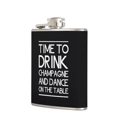 Time to Drink Champagne and Dance on the Table Hip Flask