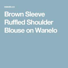 Brown Sleeve Ruffled Shoulder Blouse on Wanelo