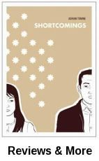 Shortcomings / Adrian Tomine. Adrian Tomine's first long-form graphic novel is the story of a confused, obsessive Japanese-American male in his late 20s and his cross-country search for contentment--or at least the perfect girl. Tomine tackles modern culture, sexual mores and racial politics with brutal honesty and lacerating, irreverent humour, while deftly bringing to life a cast of painfully real antihero characters.