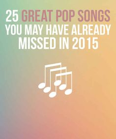 25 Perfect Pop Songs You May Have Already Missed In 2015