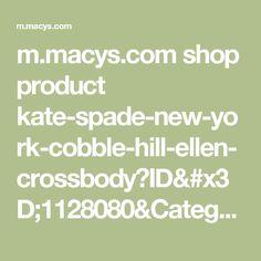 m.macys.com shop product kate-spade-new-york-cobble-hill-ellen-crossbody?ID=1128080&CategoryID=46011