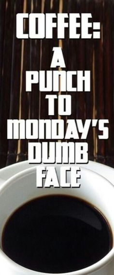 Coffee: a punch to Monday's dumb face