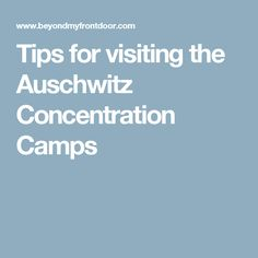 Tips for visiting the Auschwitz Concentration Camps