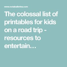 The colossal list of printables for kids on a road trip - resources to entertain…