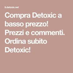 Compra Detoxic a basso prezzo! Prezzi e commenti. Ordina subito Detoxic!