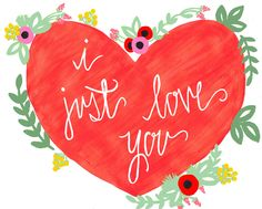 indeed i do. I Just Love You - Hand Painted Greeting Card - Heart & Florals. $3.75, via Etsy.