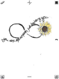 """Tattoo I designed and want  Sunflower: favorite flower & main flower in our wedding  Quote """"you take me to heaven just by being you"""":was our first dance song Infinity symbol: I want our marriage to last forever<3 Created by Casey Davis-Berndt"""