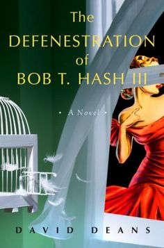 The Defenestration Of Bob T. Hash III  Author: David Deans  Design Info:  Designer: Thomas Beck Stvan  Typeface: Optima