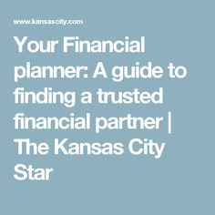 Your Financial planner: A guide to finding a trusted financial partner   The Kansas City Star