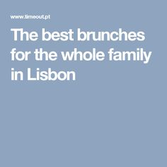 The best brunches for the whole family in Lisbon