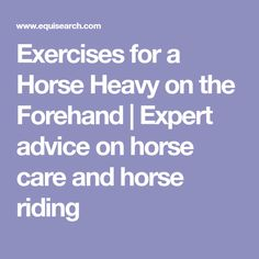 Exercises for a Horse Heavy on the Forehand   Expert advice on horse care and horse riding