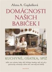 Domácnosti našich babiček I (Alena Anežka Gajdušková) | Detail knihy | ČBDB.cz