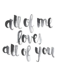 All of Me- John Legend | via Tumblr on We Heart It.