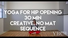 30 Minutes:  Yoga for Hip Opening Creative Flow Sequence - 30 Minute