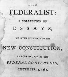 The Federalist Papers ................ A Collection of Essays, written in favour of the New Constitution as agreed upon by the Federal Convention, September 17, 1787 . . . . . . . . . . . . . .  http://www.loc.gov/rr/program/bib/ourdocs/Images/federalist.jpg